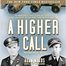 A Higher Call: An Incredible True Story of Combat and Chivalry in the War-Torn Skies of World War II Audiobook by Adam Makos Narrated by Robertson Dean