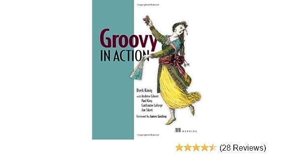 Groovy in Action: Dierk Koenig, Andrew Glover, Paul King