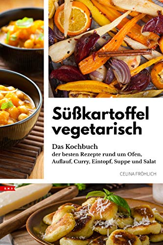 Süßkartoffel Vegetarisch Das Kochbuch Der Besten Rezepte Rund Um