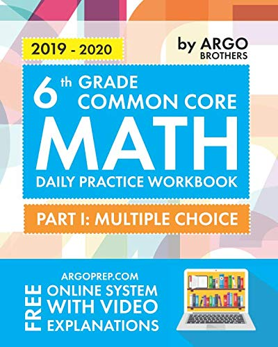 6th Grade Common Core Math: Daily Practice Workbook - Part I: Multiple Choice | 1000+ Practice Questions and Video Explanations | Argo Brothers ()