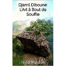 Djamil Diboune: L'Art ā Bout de Souffle (French Edition)