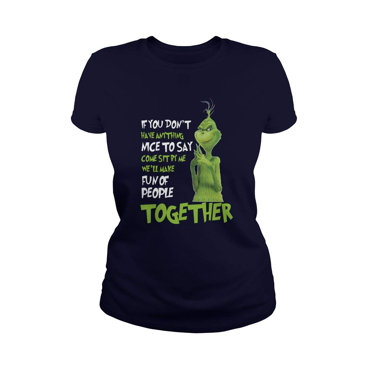 Grinch If You Dont Have Anything Nice To Say Come Sit By Me T-Shirt