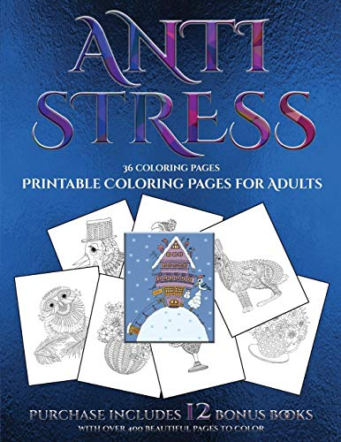 Printable Coloring Pages for Adults (Anti Stress): This book has 36 coloring sheets that can be used to color in, frame, and/or meditate over: This ... photocopied, printed and downloaded as a PDF ()