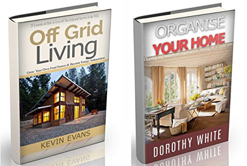 Off Grid Living: 25 Lessons On How To Live Off The Grid And Organize Your