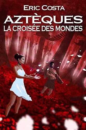 La Croisée des Mondes (Aztèques t. 3) par Eric Costa