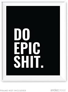 Andaz Press Motivational Wall Art, Do Epic Shit, 8.5x11-inch Inspirational Success Quotes Office Home Gift Print, 1-Pack, Dorm Room Motivation Decor, UNFRAMED