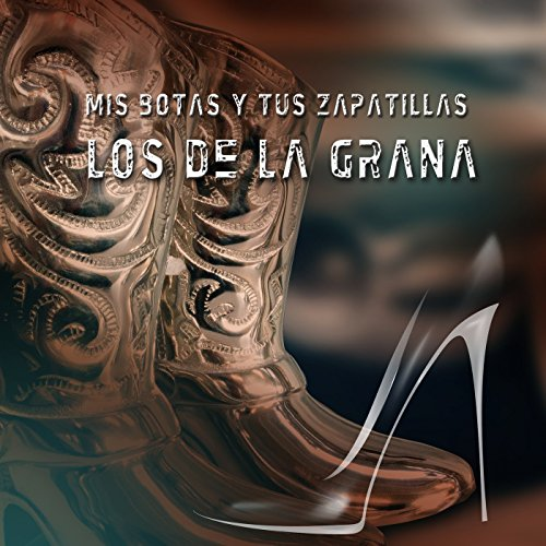 Mis Botas y Tus Zapatillas by Los de la Grana on Amazon Music - Amazon.com