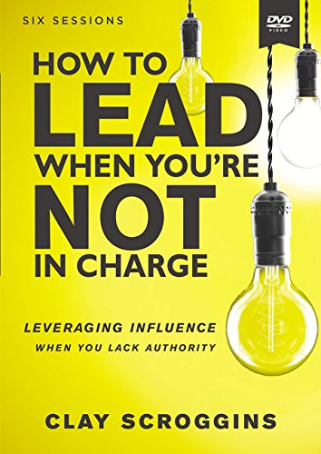 How to Lead When You're Not in Charge Video Study: Leveraging Influence When You Lack Authority ()