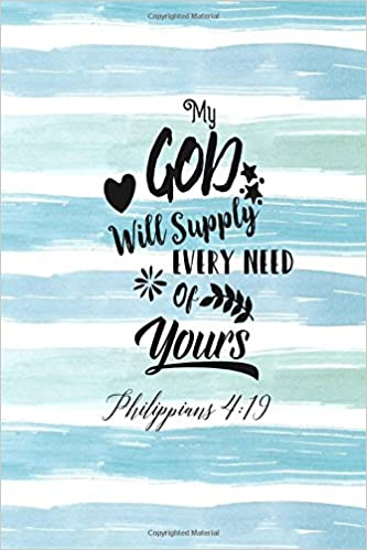 Philippians 4:19 My God will supply every need of yours
