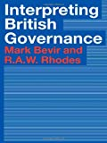 Interpreting British Governance, Mark Bevir, Rod Rhodes, 0415304512