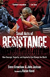Small Acts of Resistance: How Courage, Tenacity, and a Bit of Ingenuity Can Change the World