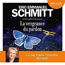 La Vengeance du pardon   Livre audio Auteur(s) : Éric-Emmanuel Schmitt Narrateur(s) : Marie Christine Barrault