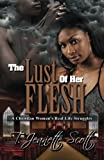The Lust of Her Flesh: A Christian Woman's Real Life Struggles (Volume 1)