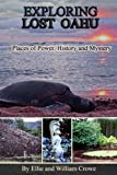 Exploring Lost Oahu Places of Power, History and Mystery (Hawaii Travel Guide Book 1)