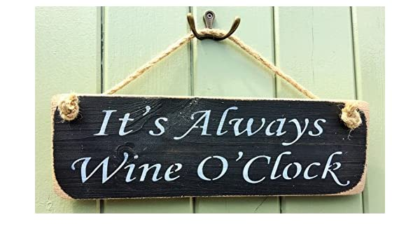 Amazon ITS ALWAYS WINE O CLOCK Wood Signs Home Decor Rustic Handmade Plaque Kitchen Wall Art Decorative Gifts Sign