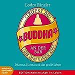Triffst du Buddha an der Bar...gib ihm einen aus: Dharma, Karma und das pralle Leben | Lodro Rinzler