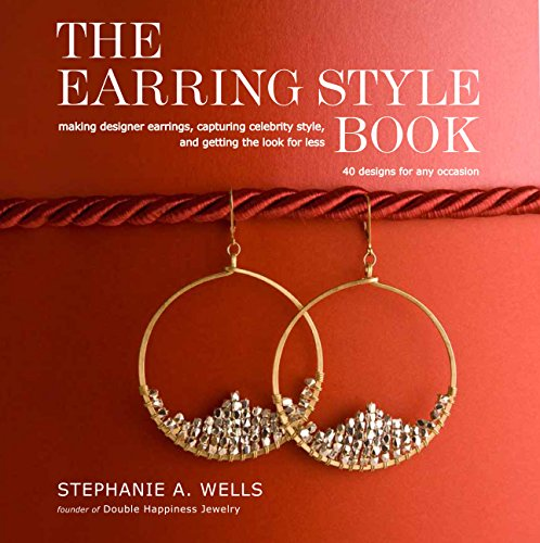 The Earring Style Book: Making Designer Earrings, Capturing Celebrity Style, and Getting the Look for - Styles For Designer Less