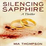 Silencing Sapphire: A Thriller | Mia Thompson