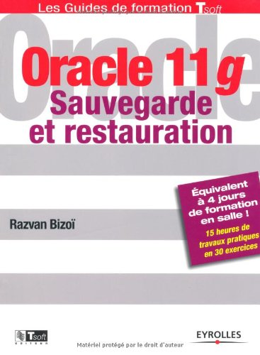Oracle 11g: Sauvegarde et restauration Broché – 13 janvier 2011 Razvan Bizoï Eyrolles 2212128991 TL2212128991