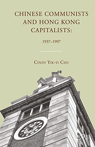 Download Chinese Communists and Hong Kong Capitalists: 1937-1997 Pdf