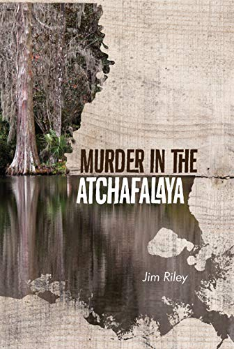 Murder in the Atchafalaya (Hawk Theriot and Kristi Blocker Book 1) by [Riley, Jim]