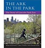 img - for The Ark in the Park: The Story of Lincoln Park Zoo (Paperback) - Common book / textbook / text book