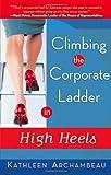 Climbing the Corporate Ladder in High Heels, Kathleen Archambeau, 1564148769