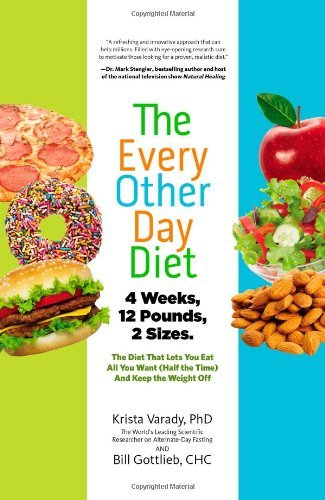 The Every-Other-Day Diet: The Diet That Lets You Eat All You Want (Half the Time) and Keep the Weight Off (500 Calories Per Day Diet Meal Plan)