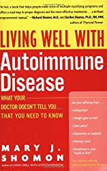 Living Well With Autoimmune Disease: What Your Doctor Doesn't Tell You-- That You Need to Know (Living Well (Collins))