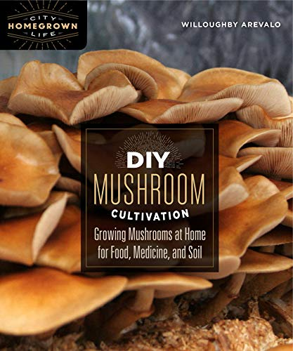 Mushroom Homegrown - DIY Mushroom Cultivation: Growing Mushrooms at Home for Food, Medicine, and Soil (Homegrown City Life Book 6)