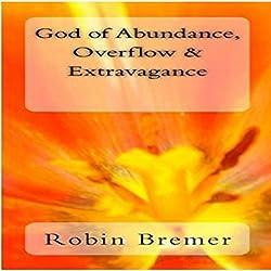 God of Abundance, Overflow & Extravagance