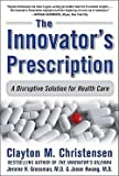 img - for The Innovator's Prescription : A Disruptive Solution for Health Care (Hardcover)--by Clayton M. Christensen [2008 Edition] ISBN: 9780071592086 book / textbook / text book