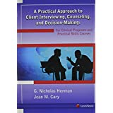 A Practical Approach to Client Interviewing, Counseling, and Decision-Making: For Clinical Programs and Practical Skills Courses