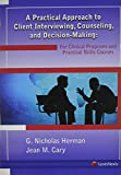 A Practical Approach to Client Interviewing, Counseling, and Decision-Making, Herman, G. Nicholas and Cary, Jean M., 1422422933