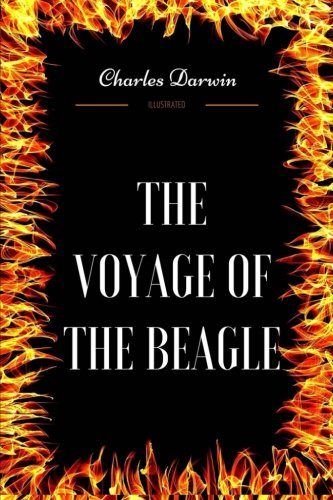 The Voyage of the Beagle: By Charles Darwin - Illustrated (Darwin Illustrated)