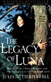 The Legacy of Luna: The Story of a Tree, a Woman and the Struggle to Save the Redwoods, Julia Hill, 0062516590