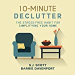 10-Minute Declutter: The Stress-Free Habit for Simplifying Your Home | S.J. Scott,Barrie Davenport