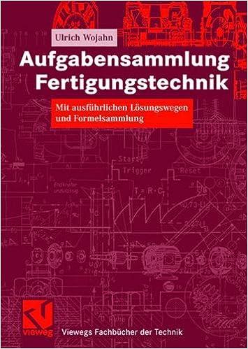 Book Aufgabensammlung Fertigungstechnik: Mit ausführlichen Lösungswegen und Formelsammlung (Viewegs Fachbücher der Technik) (German Edition)