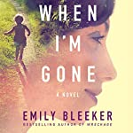 When I'm Gone: A Novel | Emily Bleeker