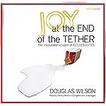 Joy at the End of the Tether: The Inscrutable Wisdom of Ecclesiastes | Douglas Wilson