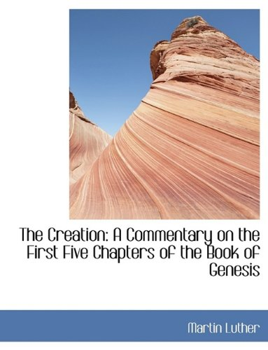 The Creation: A Commentary on the First Five Chapters of the Book of Genesis PDF