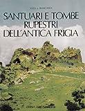 Santuari e Tombe Rupestri Dell'antica Frigia e Un'indagine Sulle Tombe Della Licia, De Francovich, Géza, 8870626830