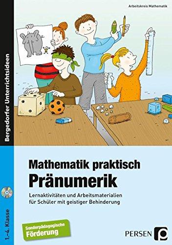 Mathematik praktisch: Pränumerik: Lernaktivitäten und Arbeitsmaterialien für Schüler mit geistiger Behinderung (1. bis 4. Klasse)