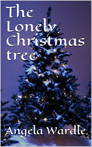 Lonely On Christmas.The Lonely Christmas Tree Kindle Edition By Angela Wardle