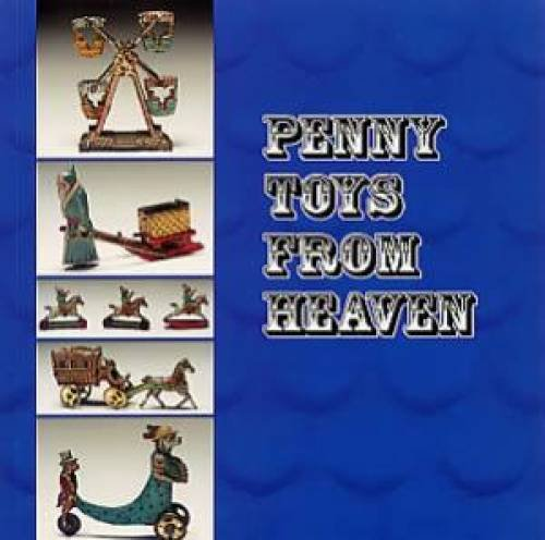Penny Toys from Heaven: The Legendary Tin Penny Toy Collection of the Late Jane Anderson