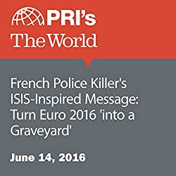 French Police Killer's ISIS-Inspired Message: Turn Euro 2016 'into a Graveyard'