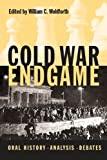 Cold War Endgame : Oral History, Analysis, Debates, , 027102237X