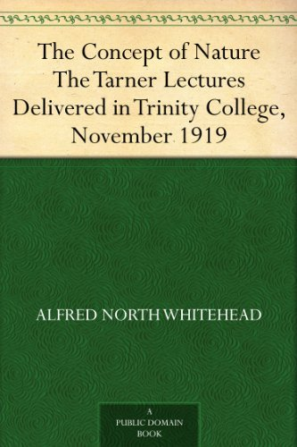 The Concept of Nature The Tarner Lectures Delivered in Trinity College, November 1919