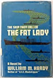 Ship They Called the Fat Lady, William M. Hardy, 0396059996