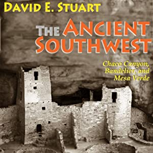 The Ancient Southwest: Chaco Canyon, Bandelier, and Mesa Verde Audiobook